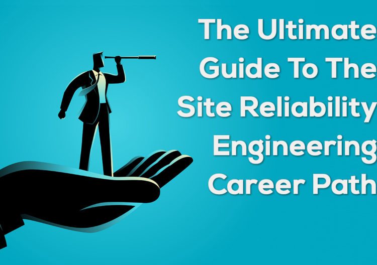 The-Ultimate-Guide-To-The-Site-Reliability-Engineering-Career-Path